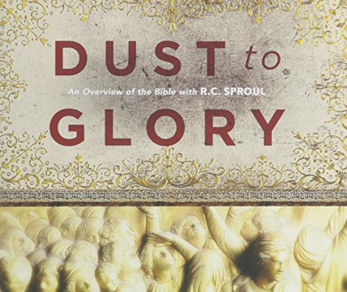 Dust to Glory: An Overview of the Bible with R.C. Sproul