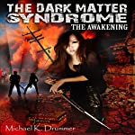 Dark Matter Syndrome: The Awakening, Volume 1 | Michael K. Drummer