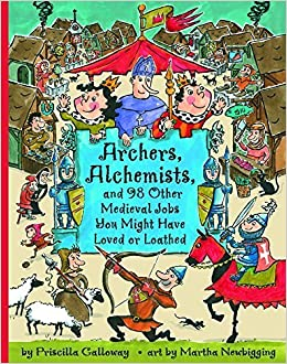 Book Archers, Alchemists: and 98 Other Medieval Jobs You Might Have Loved or Loathed (Jobs in History) by Priscilla Galloway (2003-09-01)