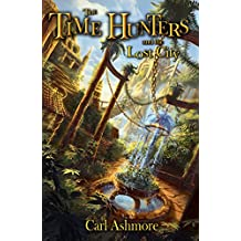 The Time Hunters and the Lost City (The Time Hunters Saga Book 5)