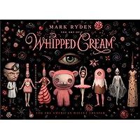 The Art of Mark Ryden's Whipped Cream: For