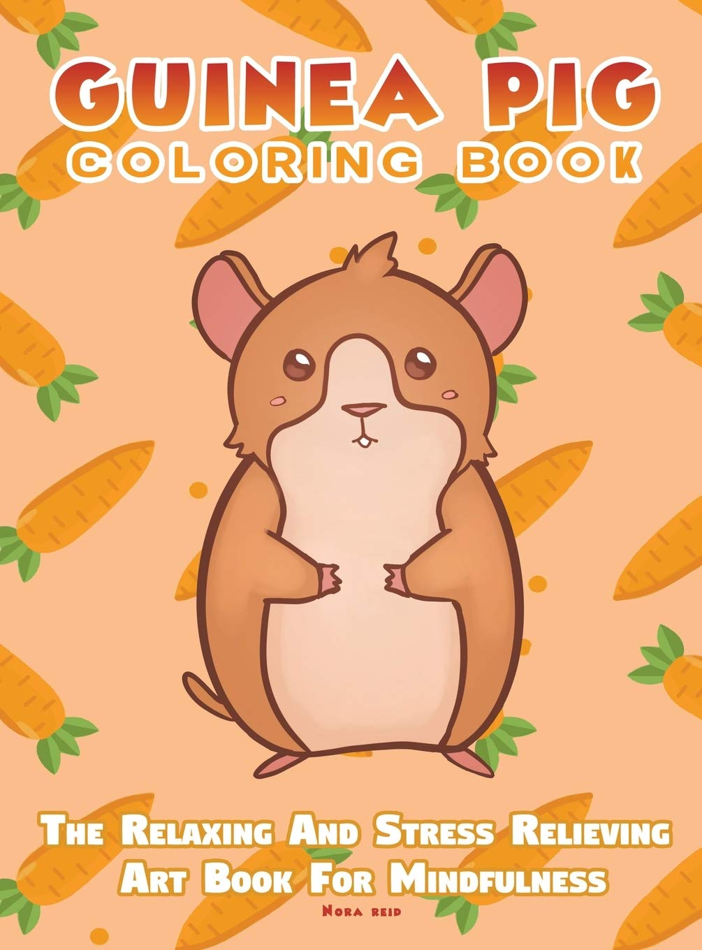 Guinea Pig Coloring Book - The Relaxing And Stress Relieving Art