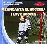 Me Encanta El Hockey / I Love Hockey (MIS Deportes Favoritos / My Favorite Sports) (English and Spanish Edition)