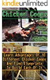 Chicken Coops: Learn Advantages Of 10 Different Chicken Coops And Find Blueprints To Build Each Of It: (Building Chicken Coops, DIY Projects, Chicken Coop Plans)
