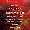 The Great Halifax Explosion: A World War I Story of Treachery, Tragedy, and Extraordinary Heroism Audiobook by John U. Bacon Narrated by Johnny Heller