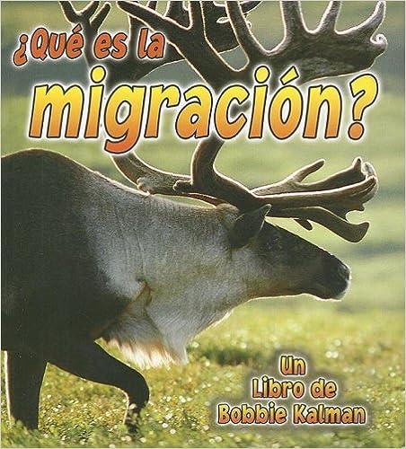 Que Es La Migracion? (La Ciencia De Los Seres Vivos / the