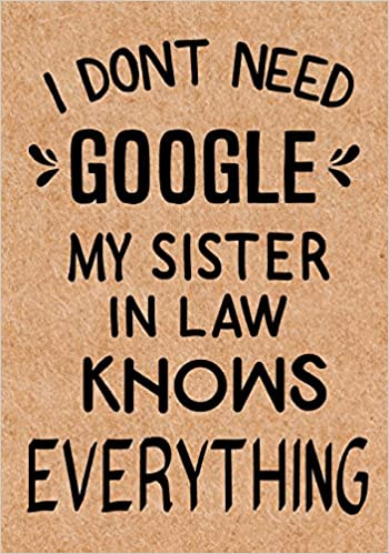 I Dont Need Google My Sister In Law Knows Everything Journal Diary Inspirational Lined Writing Notebook