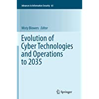 Evolution of Cyber Technologies and Operations to 2035 (Advances in Information Security, 63)