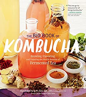 Book Cover: The Big Book of Kombucha: Brewing, Flavoring, and Enjoying the Health Benefits of Fermented Tea