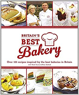 Britains Best Bakery Over 100 Recipes Inspired By The Bakeries In Britain With Mich Turner Peter Sidwell Hardcover Apr 8 2014