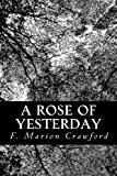 A Rose of Yesterday, F. Marion Crawford, 1481868918