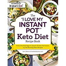 "The ""I Love My Instant Pot®"" Keto Diet Recipe Book: From Poached Eggs to Quick Chicken Parmesan, 175 Fat-Burning Keto Recipes"