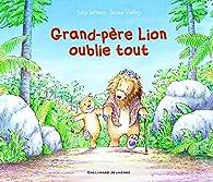 Grand-père Lion oublie tout par Julia Jarman