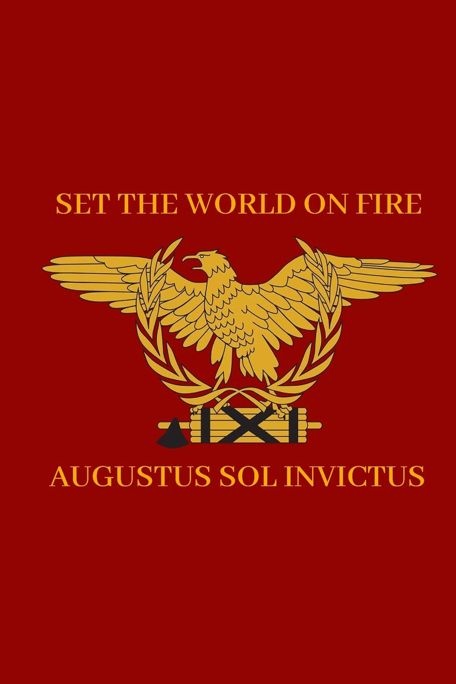 Set the World on Fire by Augustus Sol Invictus