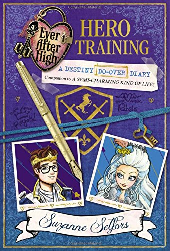 Ever After High: Hero Training: A Destiny Do-Over Diary (Ever After High: a School Story)