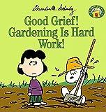 Good Grief! Gardening Is Hard Work! (Peanuts Gang)