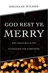 God Rest Ye Merry: Why Christmas is the Foundation for Everything Kindle Edition