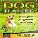Dog Training: The Most Effective Proven Methods to Housebreak Your Dog in Less Than a Week! Make That 3 Days! Audiobook by Carl Bambino Narrated by Dave Wright