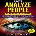 How to Analyze People: Mastery Edition: How to Master Reading Anyone Instantly Using Body Language, Human Psychology and Personality Types (How to Analyze People, Book 2) | Ryan James