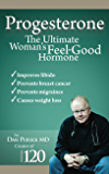 Progesterone the Ultimate Women's Feel Good Hormone: Guide to Natural Treatment of PMS, Migraines, Headache…