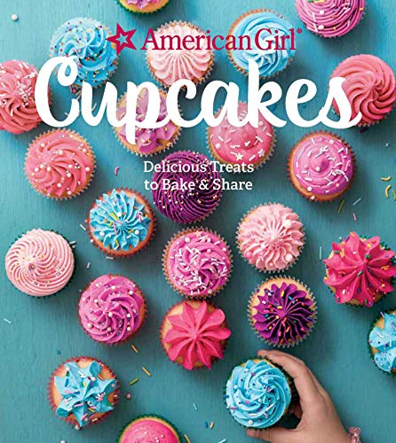 American Girl Cupcakes: Delicious Treats to Bake & Share by American Girl
