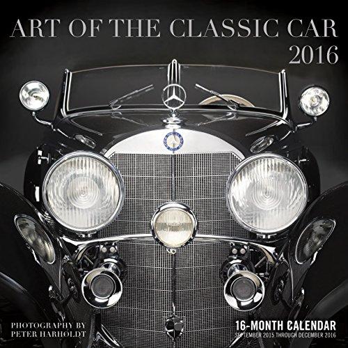 Art of the Classic Car 2016: 16-Month Calendar September 2015 through December 2016 (Antique Car 2015 Calendar)