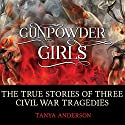 Gunpowder Girls: The True Stories of Three Civil War Tragedies Audiobook by Tanya Anderson Narrated by Carrie Olsen