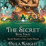 Cougar Romance: The Secret: Secret Shades of the Alpha Blood Series, Book 3 | Paula Knight