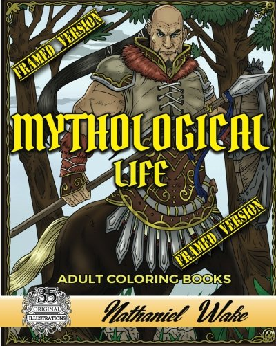 Mythological Life Adult Coloring Book: HAND DRAWN FRAMED VERSION: Digital App Friendly