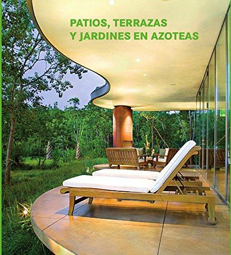 Patios, terrazas, y jardines en azoteas (Terrazas Patios Jardines)