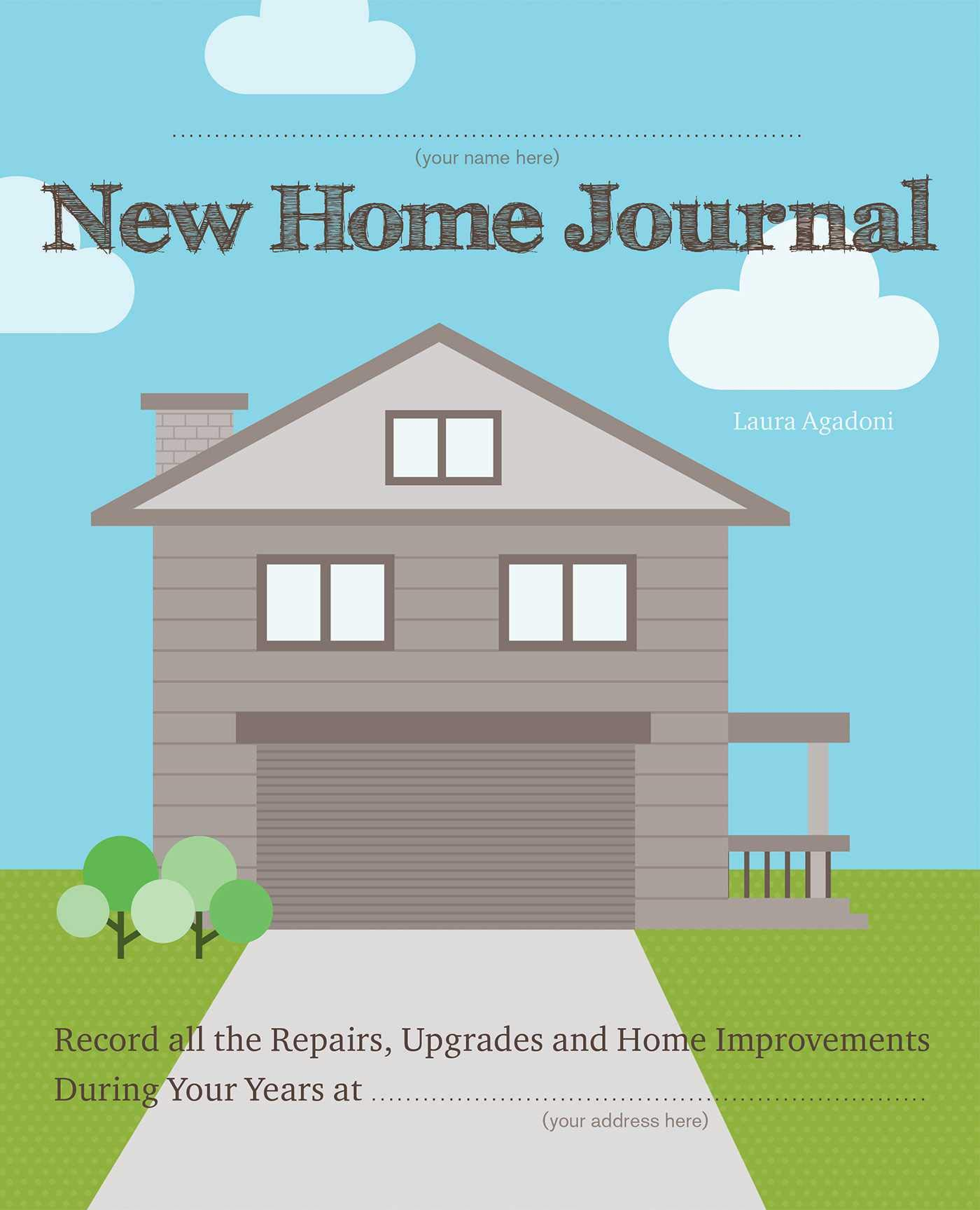 New Home Journal. Record all the repairs, upgrades and home improvements during your years.