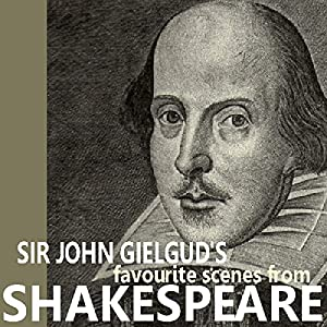 Sir John Gielgud's Favourite Scenes from Shakespeare Audiobook