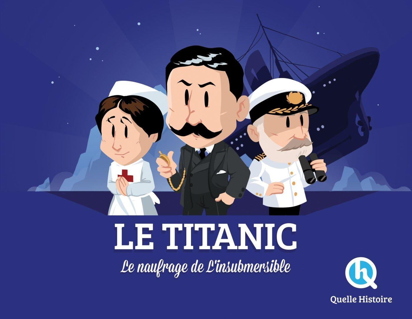 L'histoire du Titanic Album – 4 avril 2018 Claire L' Hoër L' histoire du Titanic Quelle Histoire Editions 2371044288