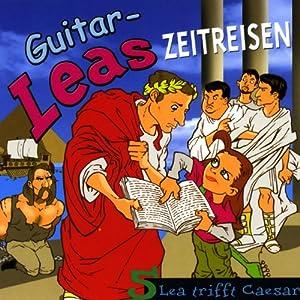 Lea trifft Caesar (Guitar-Leas Zeitreisen, Teil 5) Hörspiel