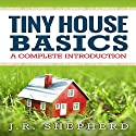 Tiny House Basics: A Complete Introduction Audiobook by J.R. Shepherd Narrated by Nick Hart