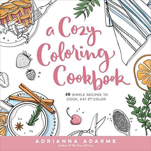 A Cozy Coloring Cookbook: 40 Simple Recipes to Cook, Eat & Color (The Cutest Blog)