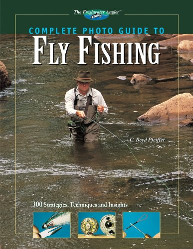 Download Complete Photo Guide to Fly Fishing: 300 Strategies, Techniques and Insights (The Freshwater Angler) pdf epub