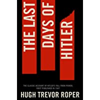 The Last Days of Hitler: The Classic Account of Hitler's Fall From Power