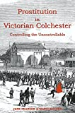 Prostitution in Victorian Colchester: Controlling the Uncontrollable