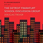 The Detroit Frankfurt School Discussion Group | Douglas Trevor