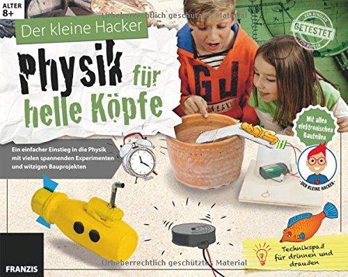 Der kleine Hacker: Physik für helle Köpfe