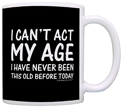Amazon Birthday Gifts For All Cant Act My Age Never Been Old