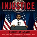 Injustice: Exposing the Racial Agenda of the Obama Justice Department Audiobook by J. Christian Adams Narrated by Johnny Heller