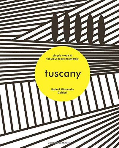 Tuscany: Simple Meals & Fabulous Feasts from (Tuscany Pasta Recipes)