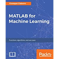MATLAB for Machine Learning: Practical examples of regression, clustering and neural networks