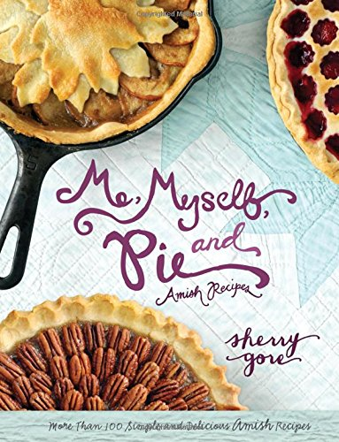 Me, Myself, and Pie (The Pinecraft Collection) by Sherry Gore