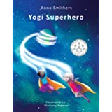 Yogi Superhero: A Children's book about yoga, mindfulness and managing busy mind and negative emotions