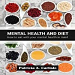 Mental Health and Diet: How to Eat with Your Mental Health in Mind | Patricia Carlisle