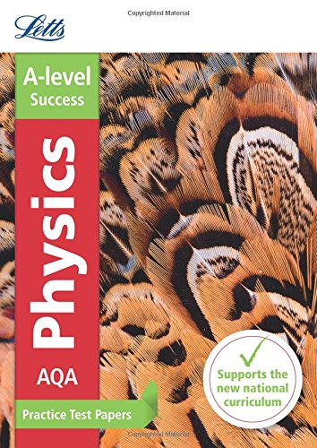 Letts A-level Practice Test Papers - New 2015 Curriculum – AQA A-level Physics: Practice Test Papers