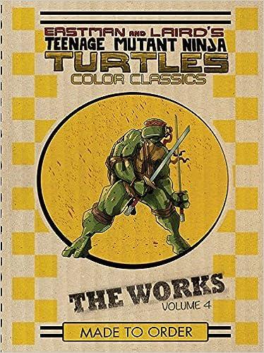 Teenage Mutant Ninja Turtles: The Works Volume 4 by Kevin B  Eastman
